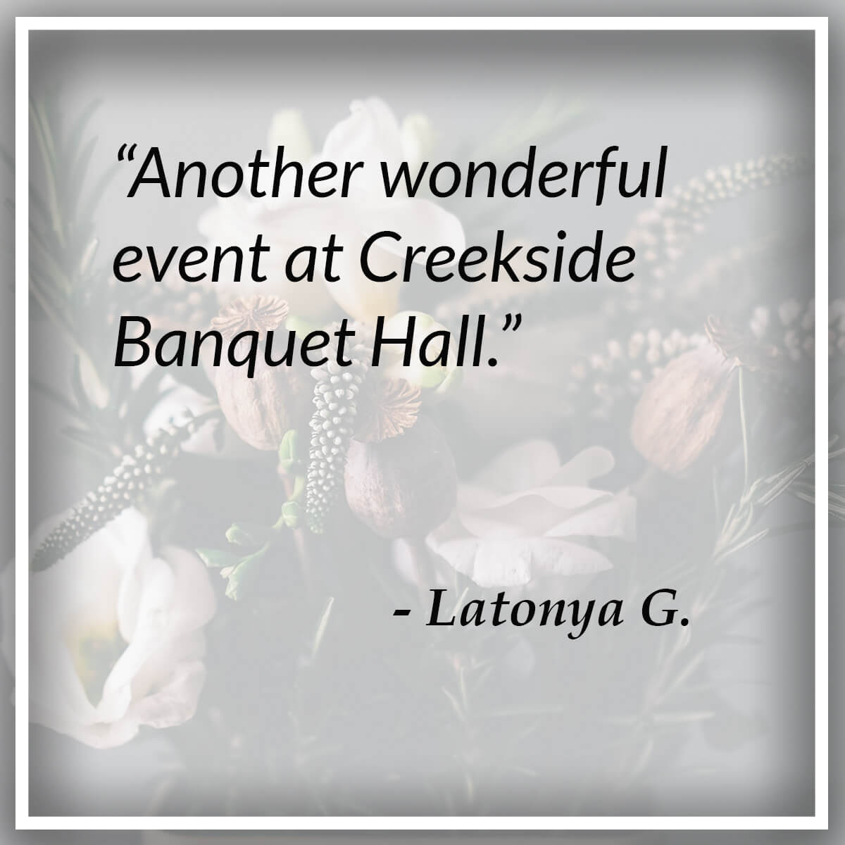 Another wonderful event at Creekside Banquet Hall - Latonya G.