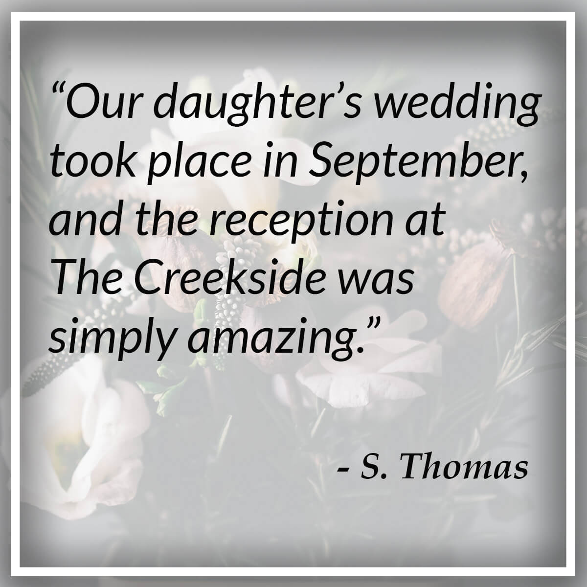 Our daughter's wedding took place in September, and the reception at The Creekside was simply amazing - S. Thomas